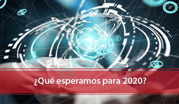 ¿Qué esperamos para 2020?
