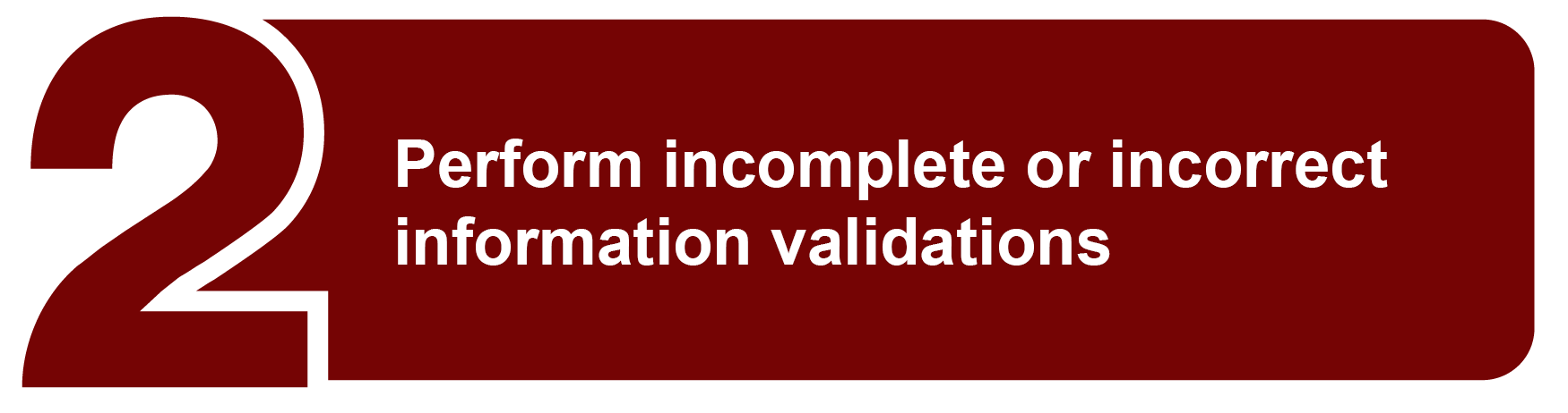 Perform incomplete or incorrect information validations