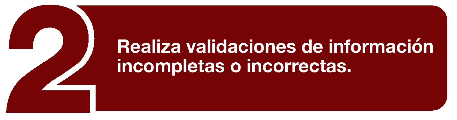 Realizan validaciones de información incompletas o incorrectas