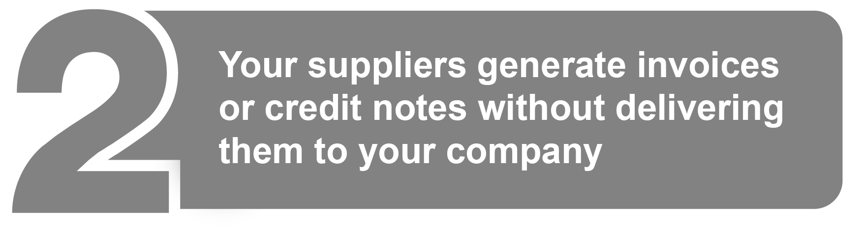 Your suppliers generate invoices or credit notes without delivering them to your company