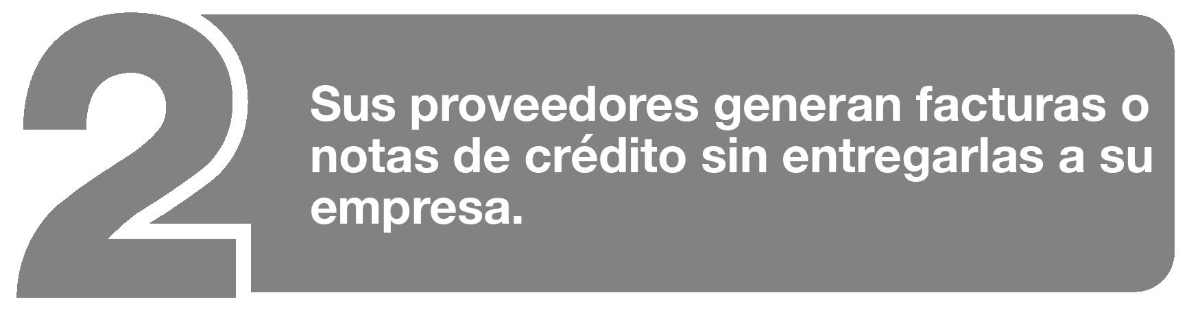 Sus proveedores generan facturas o notas de crédito sin entregarlas a su empresa