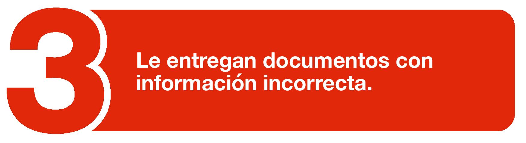 Le entregan documentos con información incorrecta