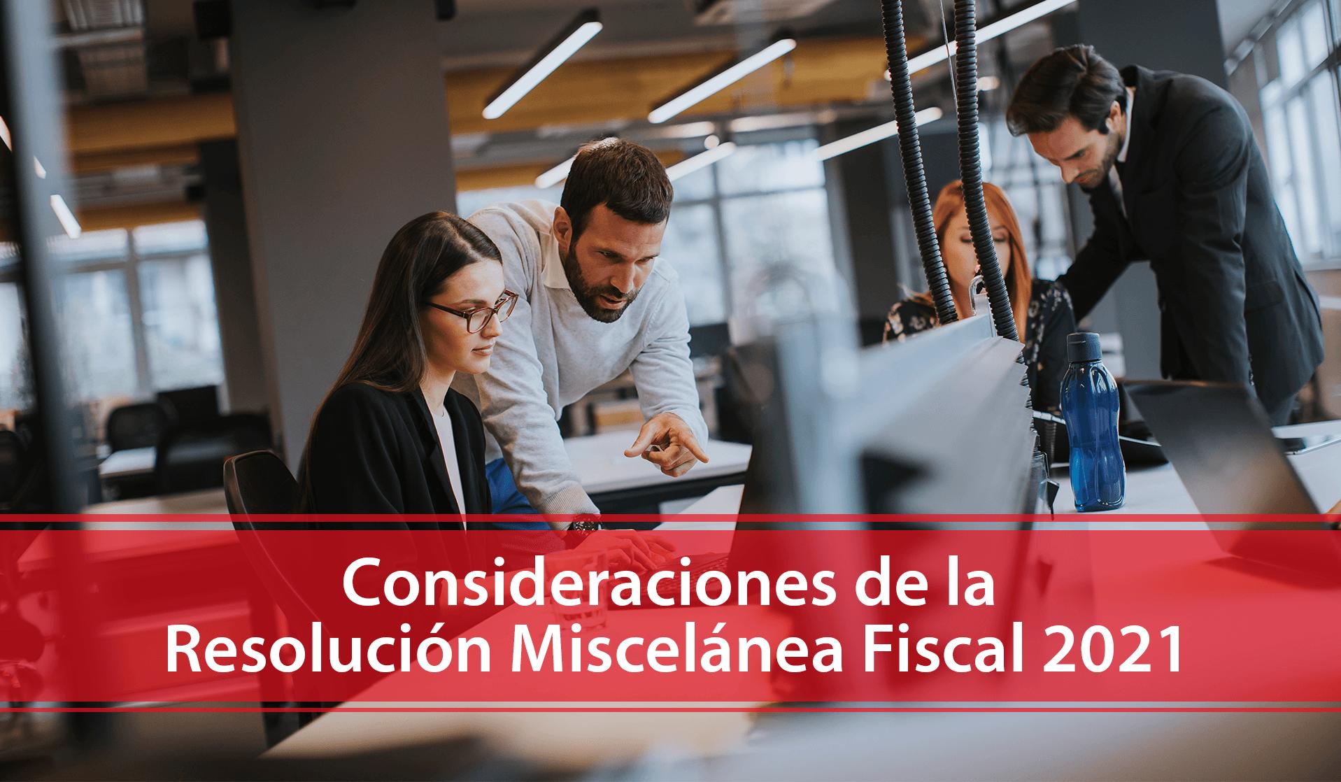 Consideraciones de la Resolución Miscelánea Fiscal 2021